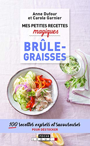 Mes petites recettes magiques brûle-graisses : 100 recettes minceur et savoureuses pour fondre sans se priver