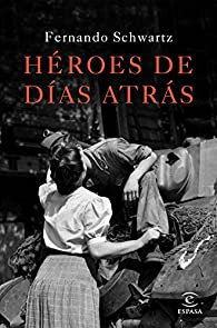 Héroes de días atrás par Fernando Schwartz