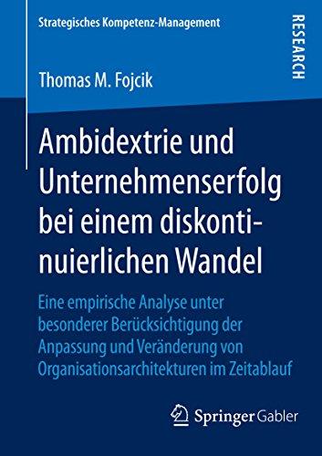 Ambidextrie und Unternehmenserfolg bei einem diskontinuierlichen Wandel: Eine empirische Analyse unter besonderer Berücksichtigung der Anpassung und Veränderung ... (Strategisches Kompetenz-Management)