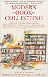 Modern Book Collecting: A Basic Guide to All Aspects of Book Collecting—What to Collect, Who to Buy from, Auctions, Bibliographies, Care, Fakes and Forgeries, ... Definitions, and More (English Edition)