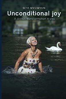 Unconditional Joy: A Joyous Transformation in You by [Myumyun,Sevi]
