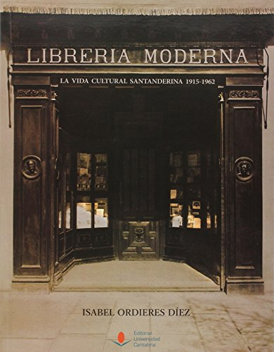 Libreria Moderna. La Vida Cultural Santanderina 1915-1962 (Florilogio)