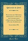 Positions des Mémoires Présentés à la Faculté des Lettres pour l'Obtention du Diplôme d'Études Supérieures: Session de Juin 1906 (Classic Reprint)