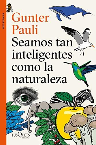 Seamos tan inteligentes como la naturaleza (Metatemas) por Gunter Pauli