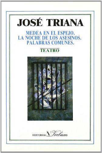 Teatro: Medea en el espejo,  La noche de los asesinos y Palabras comunes por José Triana
