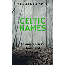 CELTIC NAMES: A Complete Guide and Reference