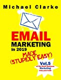 Email Marketing in 2019 Made (Stupidly) Easy | How to Use Email for Business Awesomeness: (Vol. 7 of the Small Business Marketing Collection) (Punk Rock Marketing Collection Book 5)