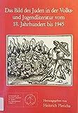Das Bild des Juden in der Volks- und Jugendliteratur vom 18. Jahrhundert bis 1945 (Schriftenreihe der Deutschen Akademie für Kinder- und Jugendliteratur, Volkach e.V.) -