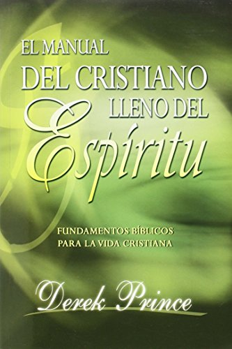 El manual del cristiano lleno del Espíritu Santo/ The Spirit Filled Believer's Handbook: Fundamentos Biblicos Para La Vida Cristinana / Biblical Foundations for the Christian Life