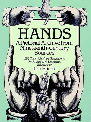 Hands: A Pictorial Archive from Nineteenth-Century Sources : 1166 Copyright-Free Illustrations for Artists and Designers