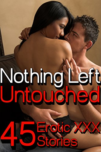 Nothing Left Untouched 45 Erotic XXX Stories