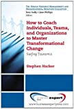 How to Coach Individuals, Teams, and Organizations to Master Transformational Change: Surfing Tsunamis (The Human Resource Management and Organizational Behavior Collection) by Stephen K. Hacker (2012) Paperback