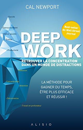 Deep work : retrouver la concentration dans un monde de distractions par Cal Newport