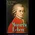 Mozarts Leben - Vollständige Biografie mit Abbildungen: Der Mann und das Werk: Ein künstlerisches Bild des berühmten Komponisten