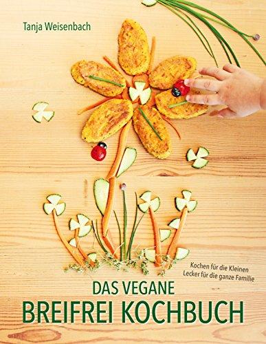 das-vegane-breifrei-kochbuch-kochen-fur-die-kleinen-lecker-fur-die-ganze-familie-german-edition