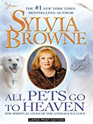 All Pets Go to Heaven: The Spiritual Lives of the Animals We Love (Basic) by Sylvia Browne (2009-03-04)