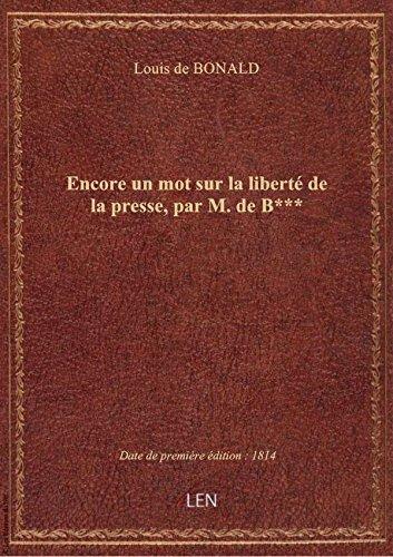 Encore un mot sur la liberté de la presse, par M. de B***