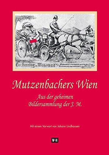 Mutzenbachers Wien: Aus der geheimen Bildersammlung der J. M. Mit einem Vorwort von Johann Lindhausen
