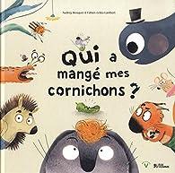 Qui a mangé mes cornichons ? par Audrey Bouquet