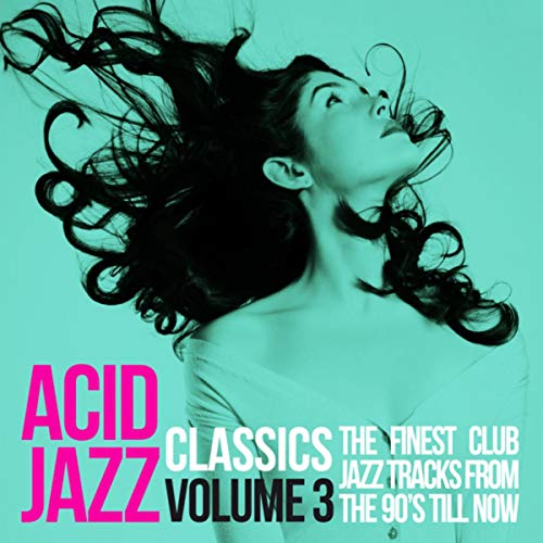 Acid Jazz Classics, Vol. 3 (The Finest Club Jazz Tracks from the 90\'s \'Till Now)