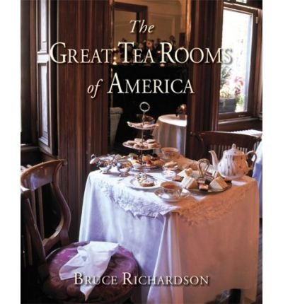 [(The Great Tea Rooms of America)] [Author: Bruce Richardson] published on (August, 2008)