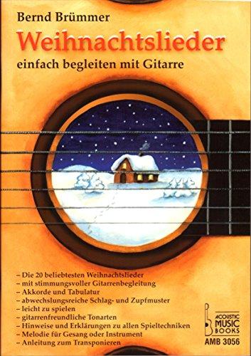 Weihnachtslieder einfach begleiten mit Gitarre - 20 beliebtesten Weihnachtslieder ( Alle Jahre wieder, Stille Nacht , Jingle bells ... ) einfach und doch stimmungsvoll mit Gitarre begleiten -