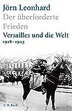 Der überforderte Frieden: Versailles und die Welt 1918-1923 - Jörn Leonhard