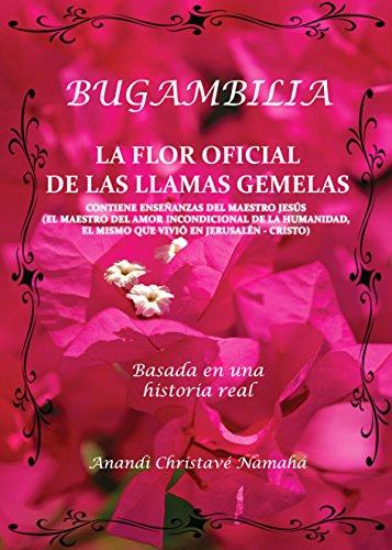 Bugambilia, la Flor Oficial de las Llamas Gemelas: Basada en una historia real por Anandi Christavé Namahá