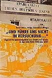 Und führe uns nicht in Versuchung...: Jugend im Spannungsfeld von Staat und Kirche in der SBZ/DDR 1945-1989 (Die Freie Deutsche Jugend)