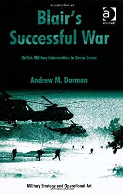 Blair's Successful War: British Military Intervention in Sierra Leone (Military Strategy and Operational Art)