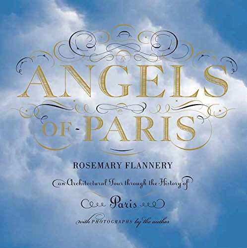 Angels of Paris: An Architectural Tour Through the History of Paris por Rosemary Flannery