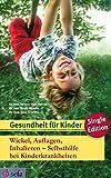 Wickel, Auflagen, Inhalieren - Selbsthilfe bei Kinderkrankheiten (Gesundheit für Kinder - Single Edition 3)
