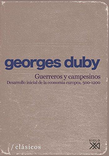 Guerreros y campesinos: Desarrollo inicial de la economía europea (500-1200) (Clásicos para el siglo XXI) por Georges Duby