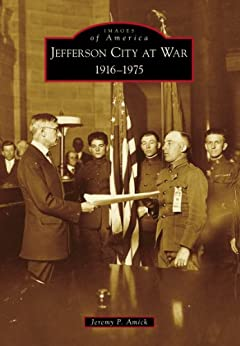 Jefferson City at War: 1916-1975 (Images of America) by [Amick, Jeremy P.]