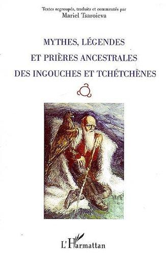 Mythes Legendes et Prieres Ancestrales des Ingouches et Tchetchenes