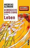 Gebrauchsanweisung für das Leben - Andreas Altmann