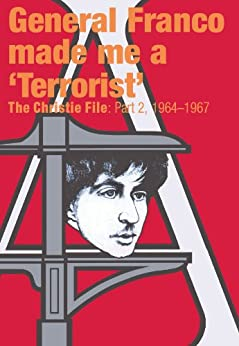 GENERAL FRANCO MADE ME A TERRORIST. The Christie File: part 2. 1964-1967 by [Christie, Stuart]
