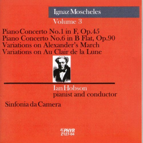 Moscheles: Piano Concerto Nos. 1 and 6, Variations on Alexander's March & Variations on Au Clair de la Lune
