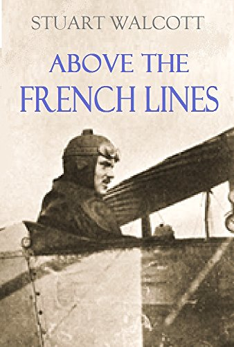 Above the French Lines: Letters of Stuart Walcott, American Aviator: July 4, 1917, to December 8, 1917 (English Edition) Aviator Flight Line