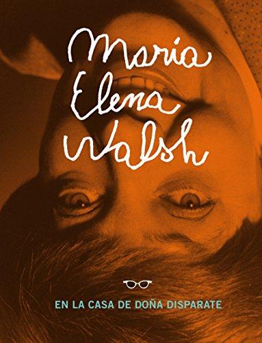 Ebooks para descargar móvil María Elena Walsh en la casa de Doña Disparate: Incluye el epistolario inédito entre María Elena Walsh y Victoria Ocampo B00A435C1A en español FB2