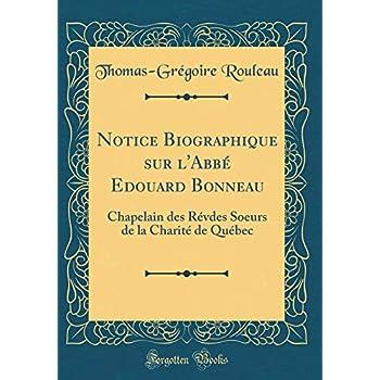 Notice Biographique Sur l'Abbé Edouard Bonneau: Chapelain Des Révdes Soeurs de la Charité de Québec (Classic Reprint)