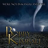 Songtexte von Bobby Kimball - We're Not In Kansas Anymore