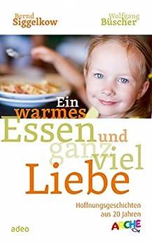 Ein warmes Essen und ganz viel Liebe: Hoffnungsgeschichten aus 20 Jahren ARCHE.