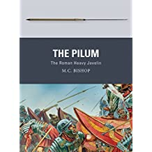 The Pilum: The Roman Heavy Javelin (Weapon)