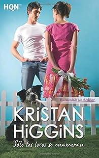 Solo los locos se enamoran par Kristan Higgins