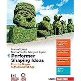 Performer shaping ideas. Per le Scuole superiori. Con e-book. Con espansione online. From the origins to the Romantic Age (Vo