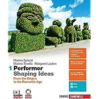 Performer shaping ideas. Per le Scuole superiori. Con e-book. Con espansione online. From the origins to the Romantic…