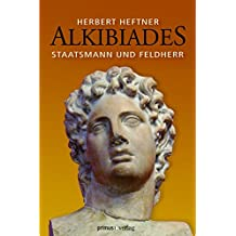 Alkibiades: Staatsmann und Feldherr