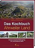 Das Kochbuch Ahrweiler Land: Genuss zwischen Nürburgring, Ahr, und Goldener Meile