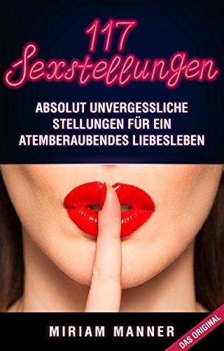 117 Sexstellungen: Absolut unvergessliche Stellungen für ein atemberaubendes Liebesleben